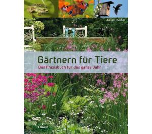 Gärtnern für Tiere - das Praxis-Buch für das ganze Jahr