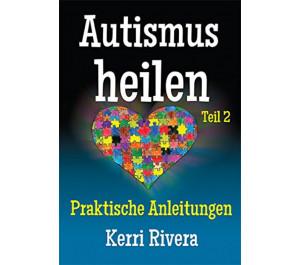 Autismus heilen 2: Praktische Anleitungen