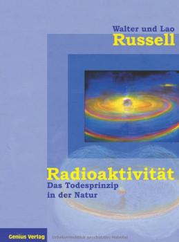Radioaktivität - Das Todesprinzip in der Natur